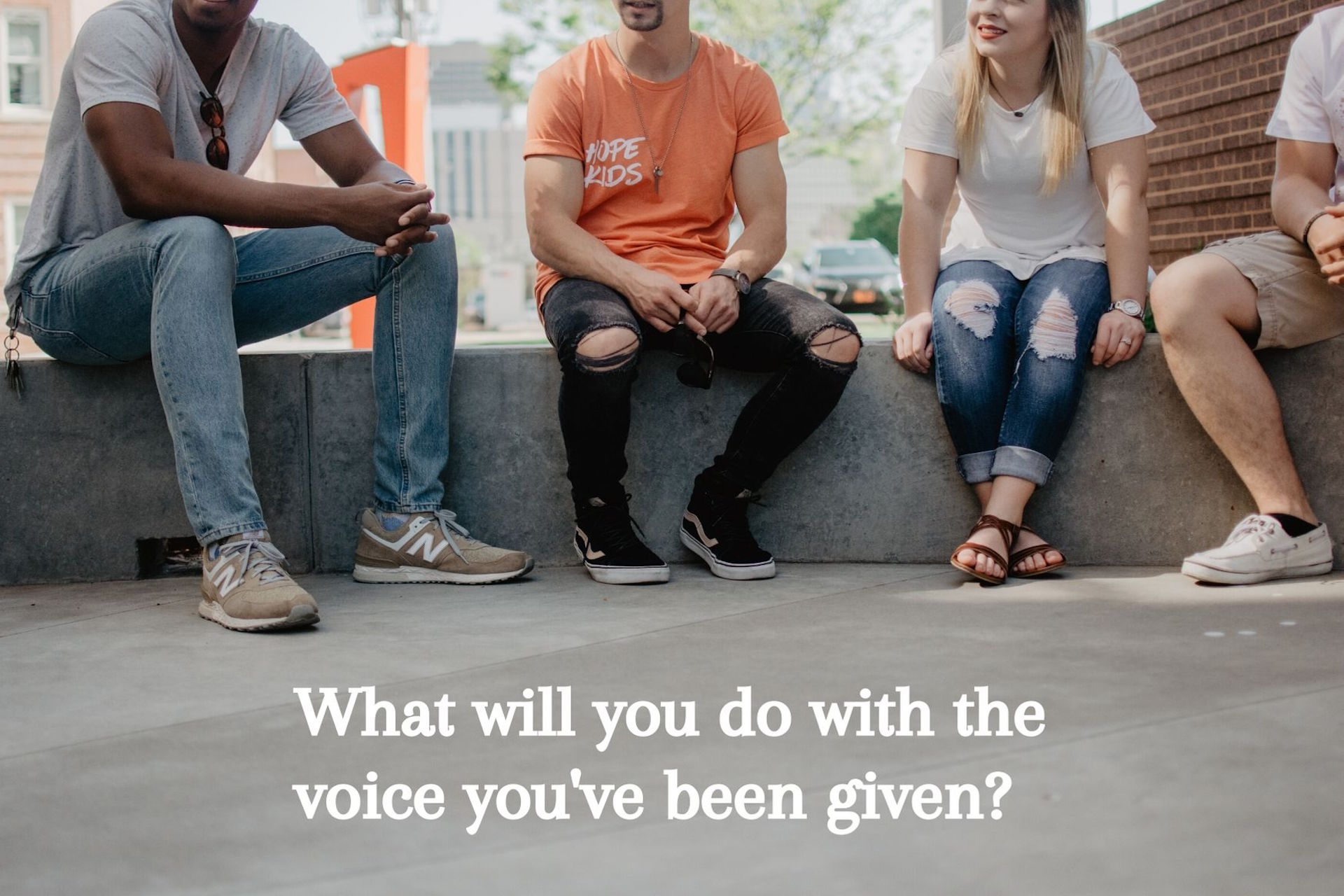 What will you do with the voice you've been given?